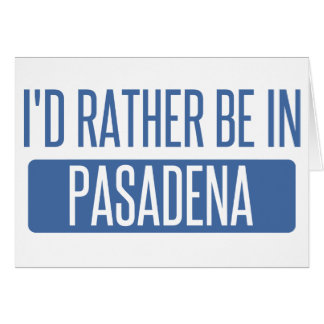 I'd rather be in Pasadena CA Card