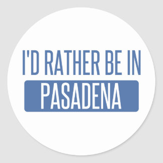 I'd rather be in Pasadena CA Classic Round Sticker