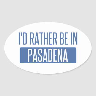 I'd rather be in Pasadena CA Oval Sticker