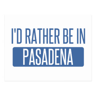 I'd rather be in Pasadena CA Postcard