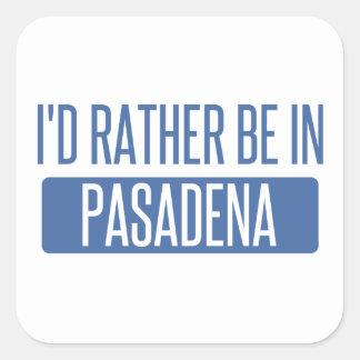 I'd rather be in Pasadena CA Square Sticker