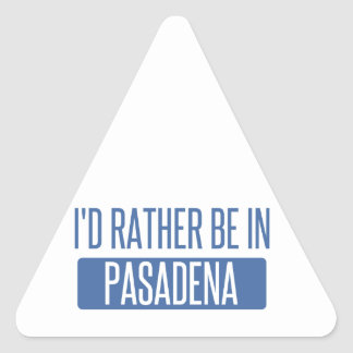 I'd rather be in Pasadena CA Triangle Sticker