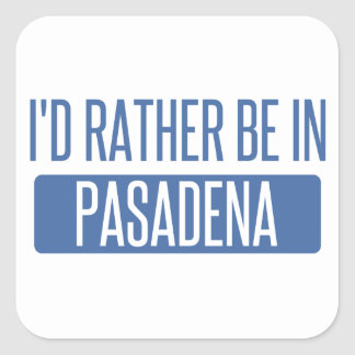 I'd rather be in Pasadena TX Square Sticker