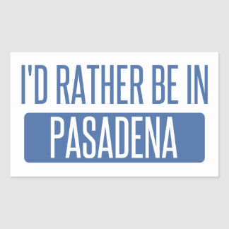I'd rather be in Pasadena TX Sticker