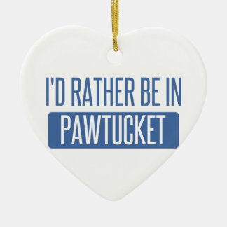 I'd rather be in Pawtucket Ceramic Ornament