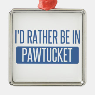 I'd rather be in Pawtucket Metal Ornament