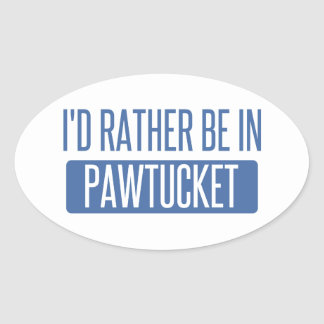 I'd rather be in Pawtucket Oval Sticker