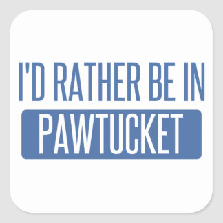 I'd rather be in Pawtucket Square Sticker