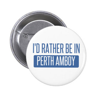 I'd rather be in Perth Amboy 2 Inch Round Button