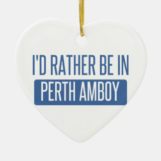 I'd rather be in Perth Amboy Ceramic Heart Ornament