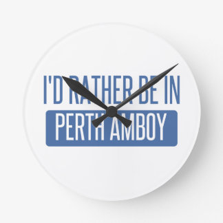 I'd rather be in Perth Amboy Round Clock