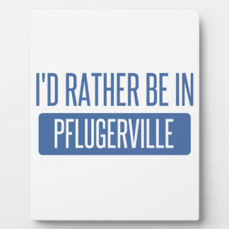 I'd rather be in Pflugerville Plaque