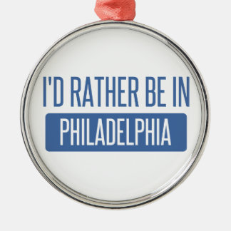I'd rather be in Philadelphia Metal Ornament