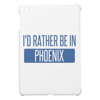 I'd rather be in Phoenix iPad Mini Cases