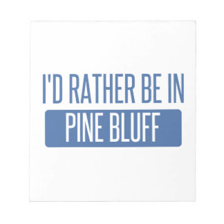 I'd rather be in Pine Bluff Notepad