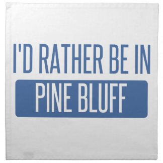 I'd rather be in Pine Bluff Printed Napkins