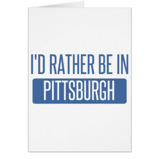 I'd rather be in Pittsburgh Card