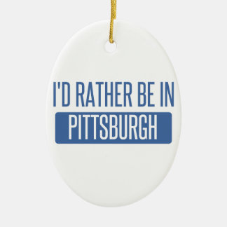 I'd rather be in Pittsburgh Ceramic Oval Ornament