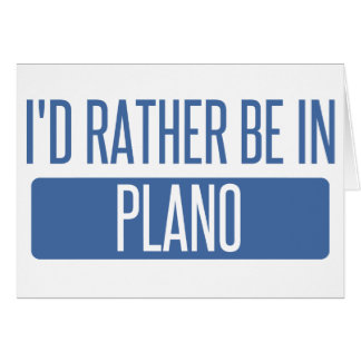 I'd rather be in Plano Card