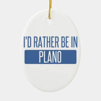 I'd rather be in Plano Ceramic Oval Ornament