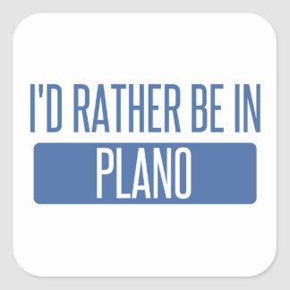 I'd rather be in Plano Square Sticker