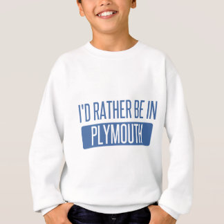 I'd rather be in Plymouth Sweatshirt