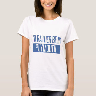 I'd rather be in Plymouth T-Shirt