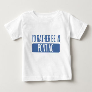 I'd rather be in Pontiac Baby T-Shirt
