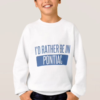 I'd rather be in Pontiac Sweatshirt