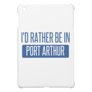 I'd rather be in Port Arthur Cover For The iPad Mini