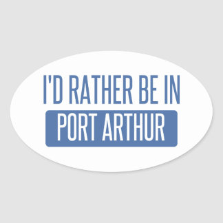 I'd rather be in Port Arthur Oval Sticker