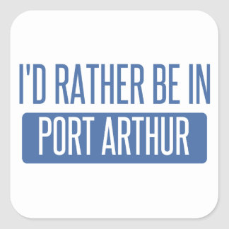 I'd rather be in Port Arthur Square Sticker