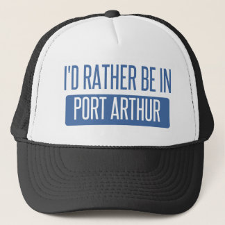 I'd rather be in Port Arthur Trucker Hat