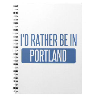 I'd rather be in Portland OR Spiral Notebook