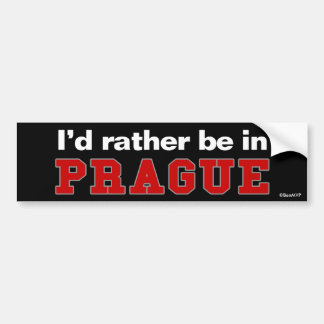 I'd Rather Be In Prague Bumper Sticker