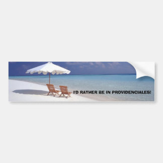 I'D RATHER BE IN PROVIDENCIALES! BUMPER STICKER