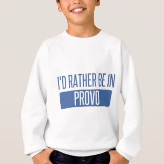 I'd rather be in Provo Sweatshirt