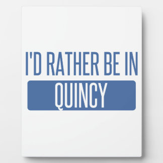 I'd rather be in Quincy IL Plaque