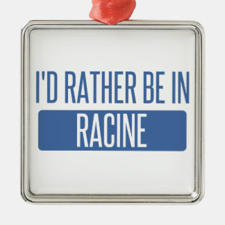 I'd rather be in Racine Metal Ornament