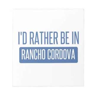 I'd rather be in Rancho Cordova Notepads