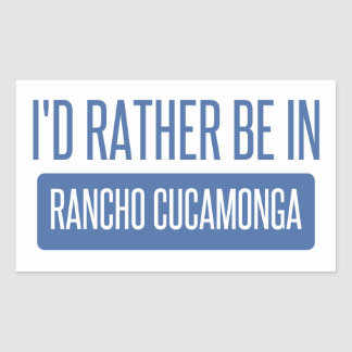 I'd rather be in Rancho Cucamonga