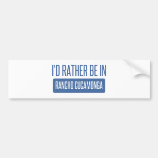 I'd rather be in Rancho Cucamonga Bumper Sticker