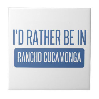 I'd rather be in Rancho Cucamonga Ceramic Tiles
