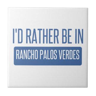 I'd rather be in Rancho Palos Verdes Ceramic Tiles