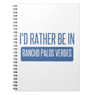 I'd rather be in Rancho Palos Verdes Spiral Note Books