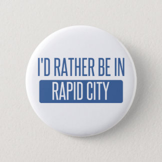 I'd rather be in Rapid City 2 Inch Round Button