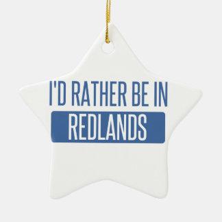 I'd rather be in Redlands Ceramic Ornament