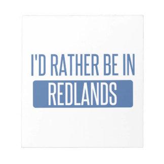 I'd rather be in Redlands Notepad