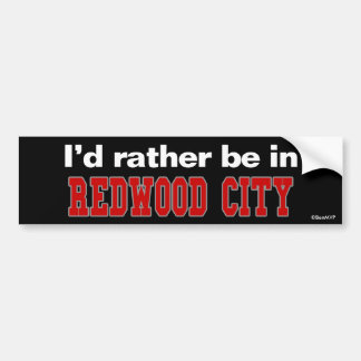 I'd Rather Be In Redwood City Bumper Sticker