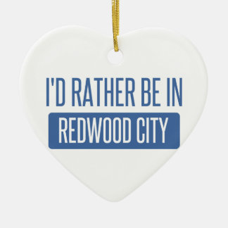 I'd rather be in Redwood City Ceramic Heart Ornament
